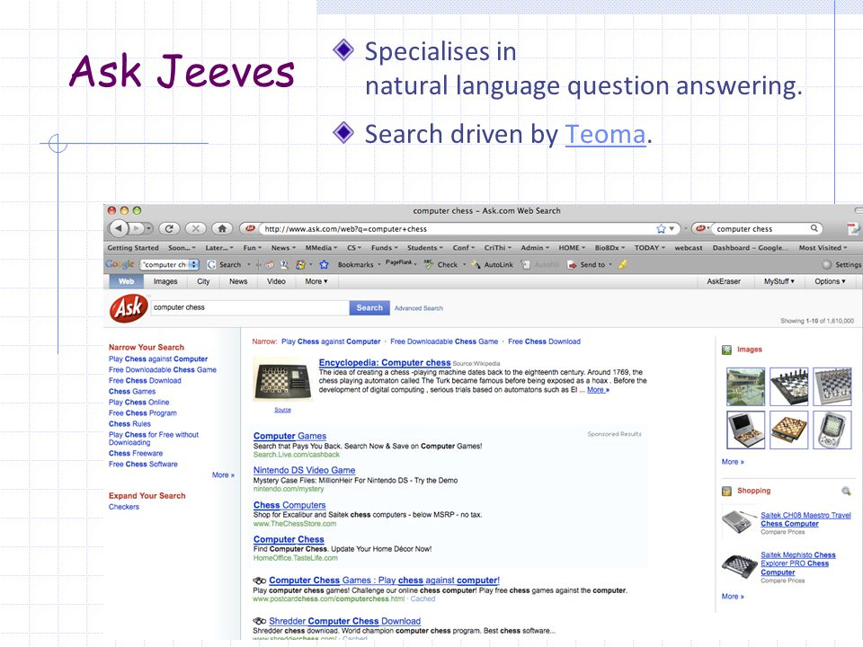 Ask Jeeves Specialises in natural language question answering. Search driven by Teoma.Teoma