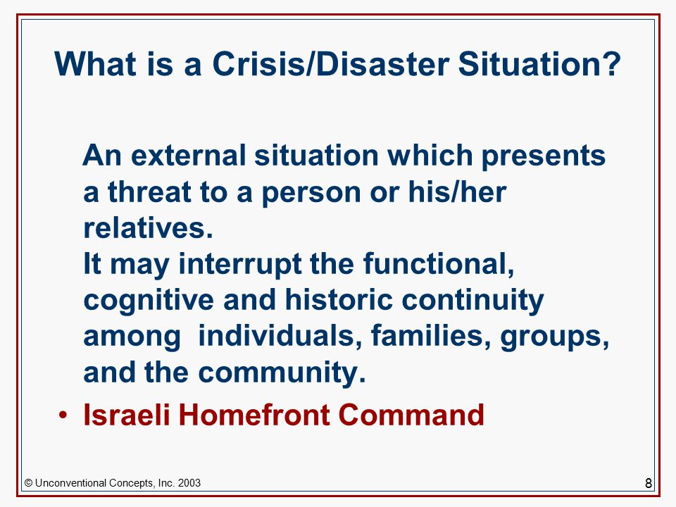 © Unconventional Concepts, Inc. 2003 8 What is a Crisis/Disaster Situation.