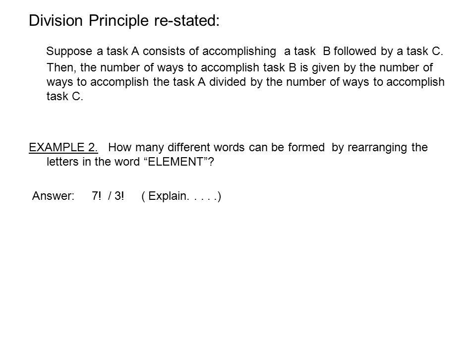 Division Principle re-stated: Suppose a task A consists of accomplishing a task B followed by a task C. Then, the number of ways to accomplish task B