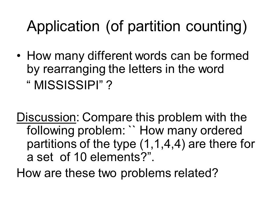 """Application (of partition counting) How many different words can be formed by rearranging the letters in the word """" MISSISSIPI"""" ? Discussion: Compare"""