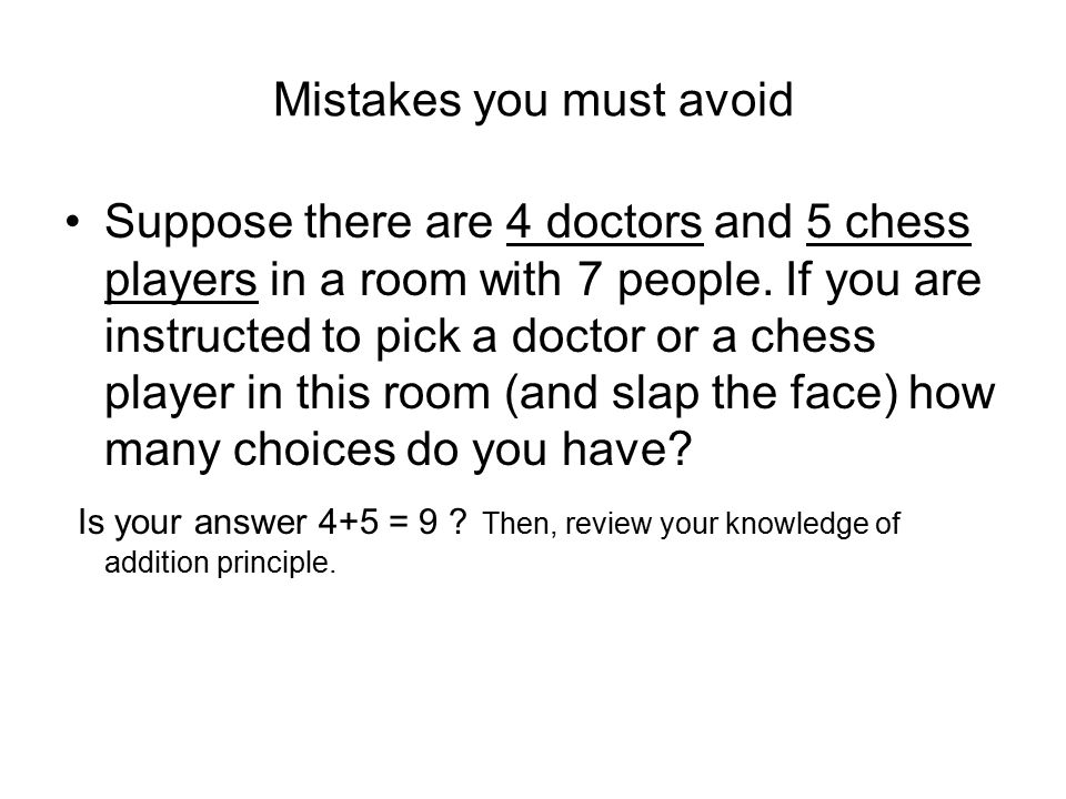 Mistakes you must avoid Suppose there are 4 doctors and 5 chess players in a room with 7 people.