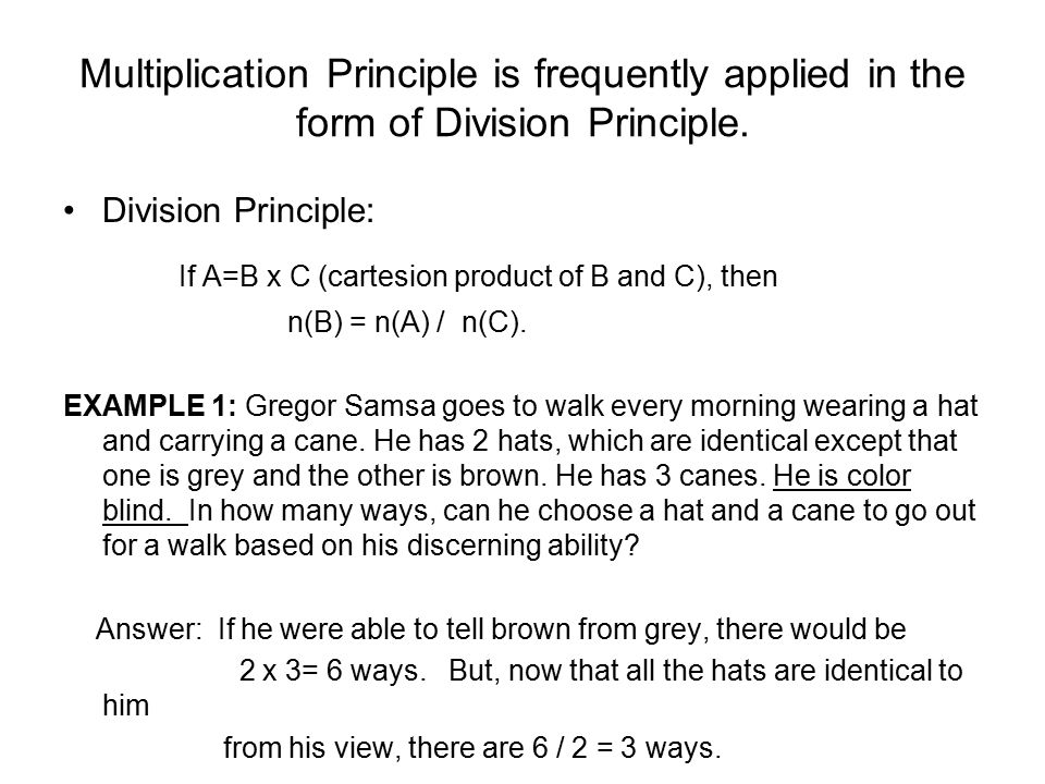 Multiplication Principle is frequently applied in the form of Division Principle.