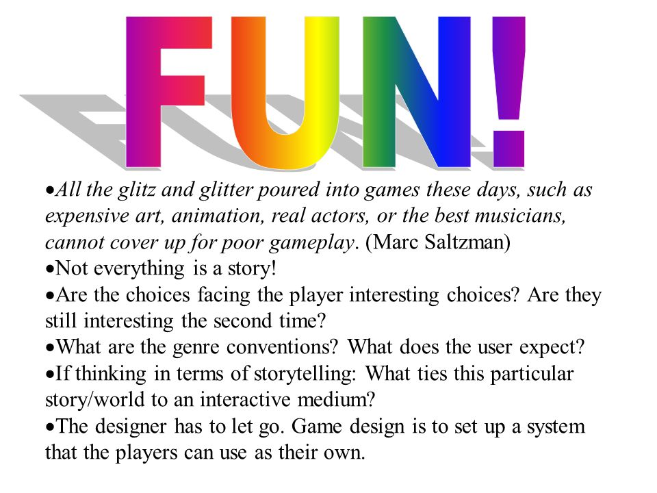  All the glitz and glitter poured into games these days, such as expensive art, animation, real actors, or the best musicians, cannot cover up for poor gameplay.