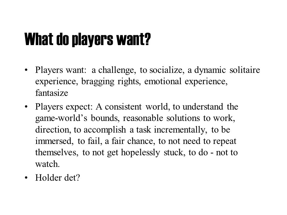 What do players want.
