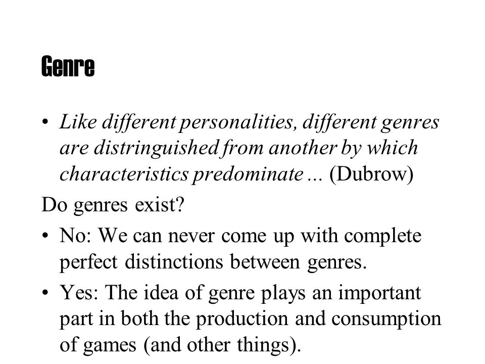 Genre Like different personalities, different genres are distringuished from another by which characteristics predominate...