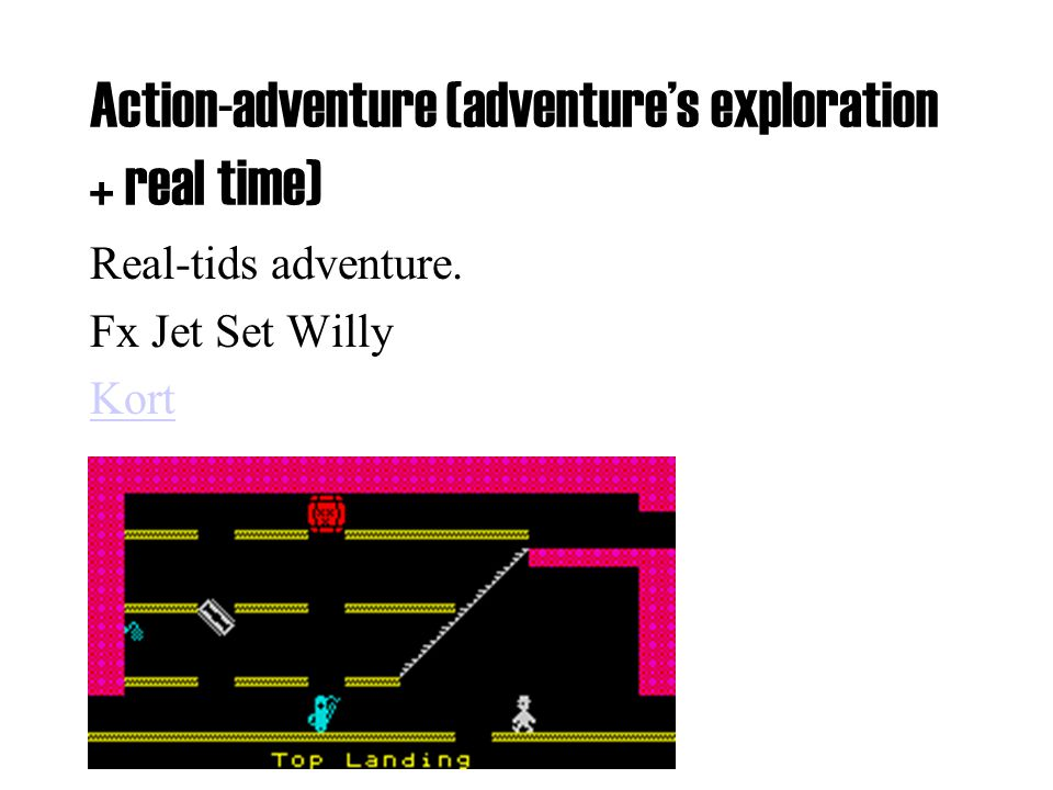 Action-adventure (adventure's exploration + real time) Real-tids adventure. Fx Jet Set Willy Kort