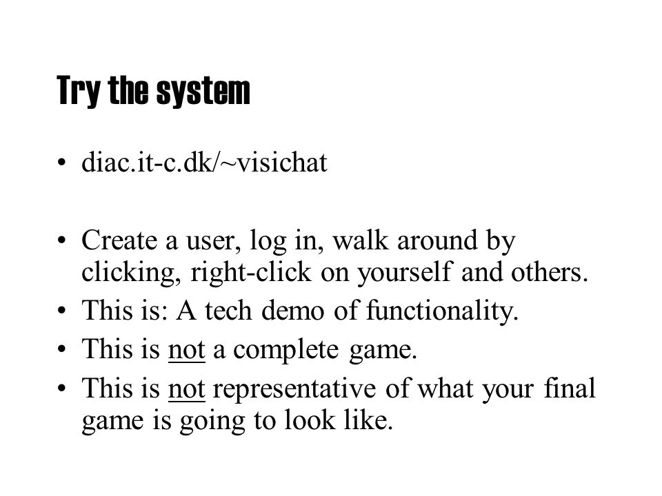 Try the system diac.it-c.dk/~visichat Create a user, log in, walk around by clicking, right-click on yourself and others.
