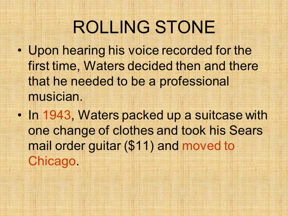 ROLLING STONE Upon hearing his voice recorded for the first time, Waters decided then and there that he needed to be a professional musician. In 1943,