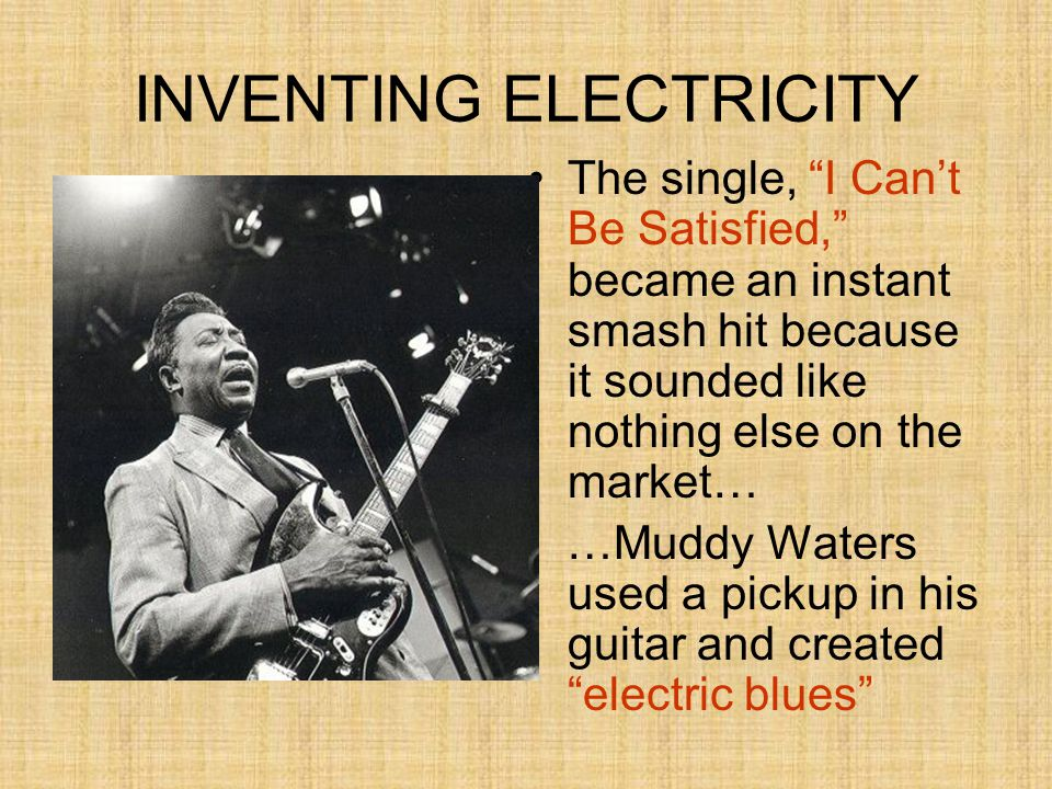 THE REVOLUTION BEGINS Over the next ten years, Waters and his band defined the sound of modern electric blues.