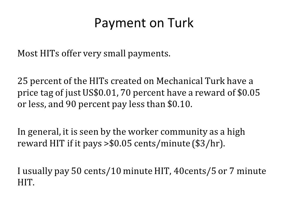 Payment on Turk Most HITs offer very small payments.