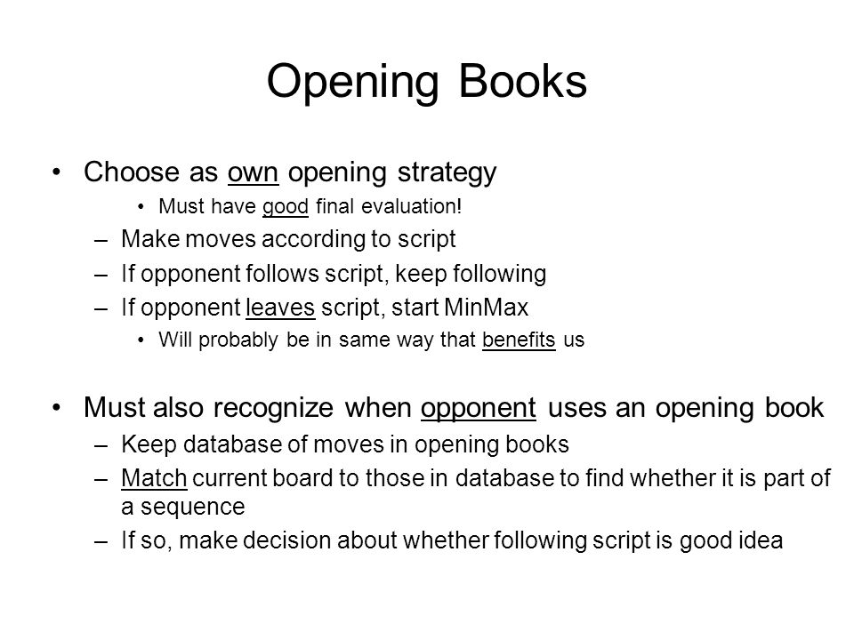 Opening Books Choose as own opening strategy Must have good final evaluation.