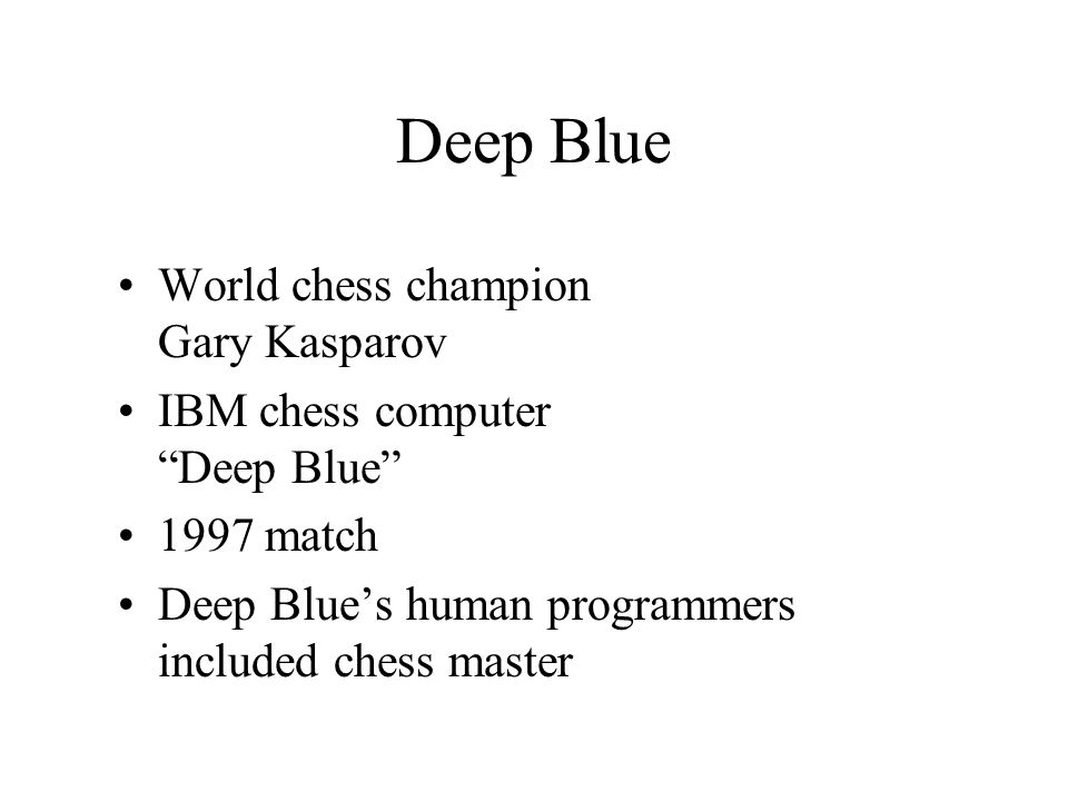 Deep Blue World chess champion Gary Kasparov IBM chess computer Deep Blue 1997 match Deep Blue's human programmers included chess master