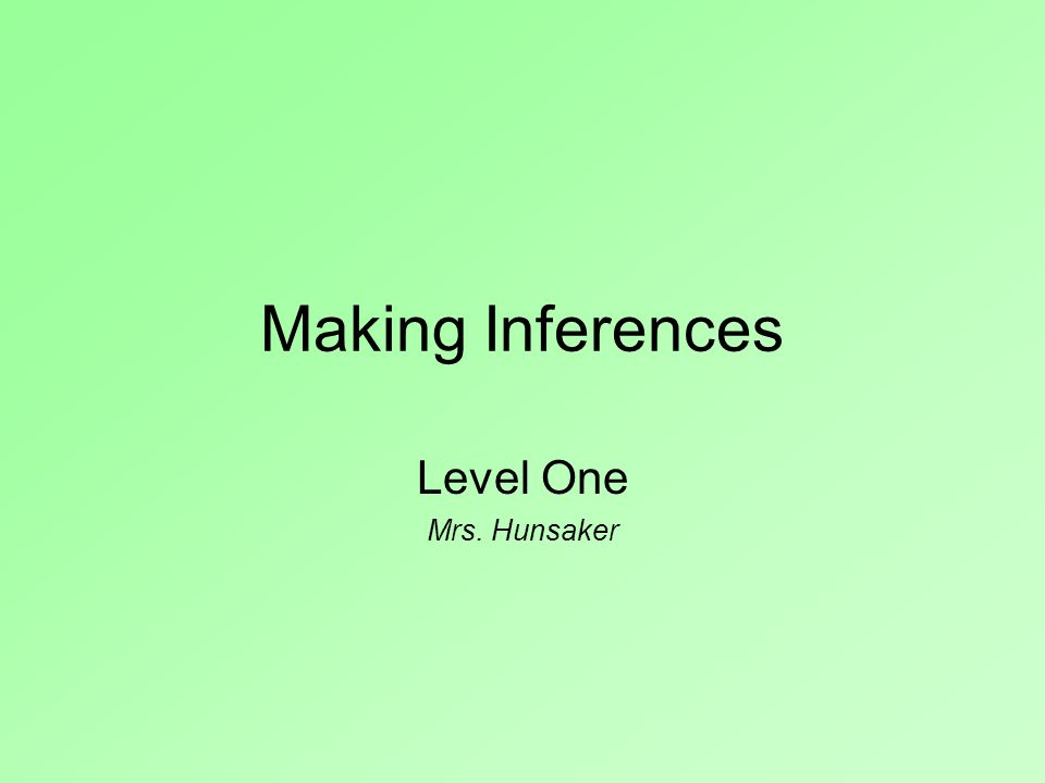 Making Inferences Level One Mrs. Hunsaker