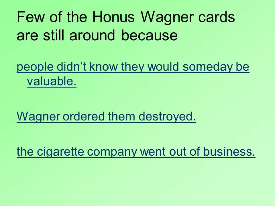 Few of the Honus Wagner cards are still around because people didn't know they would someday be valuable.