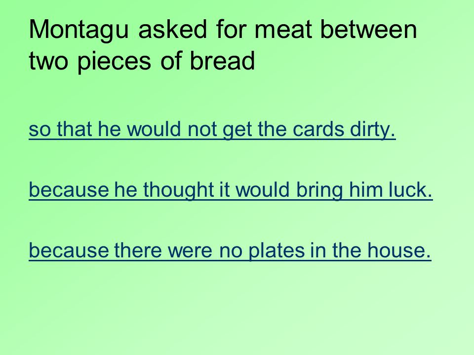 Montagu asked for meat between two pieces of bread so that he would not get the cards dirty.