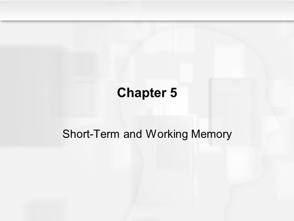 Chapter 5 Short-Term and Working Memory