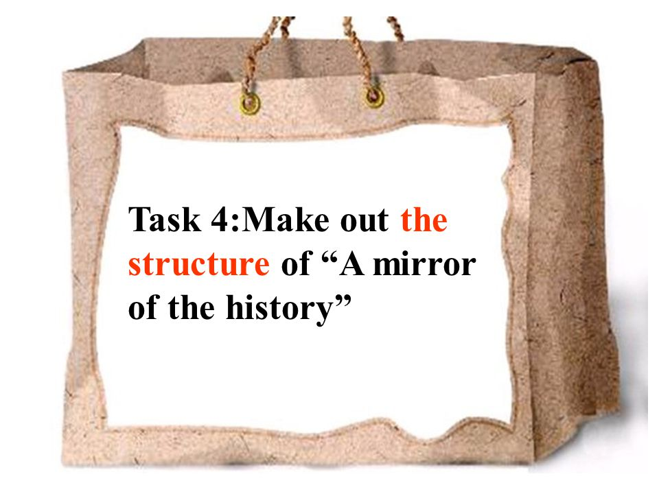Task 4:Make out the structure of A mirror of the history