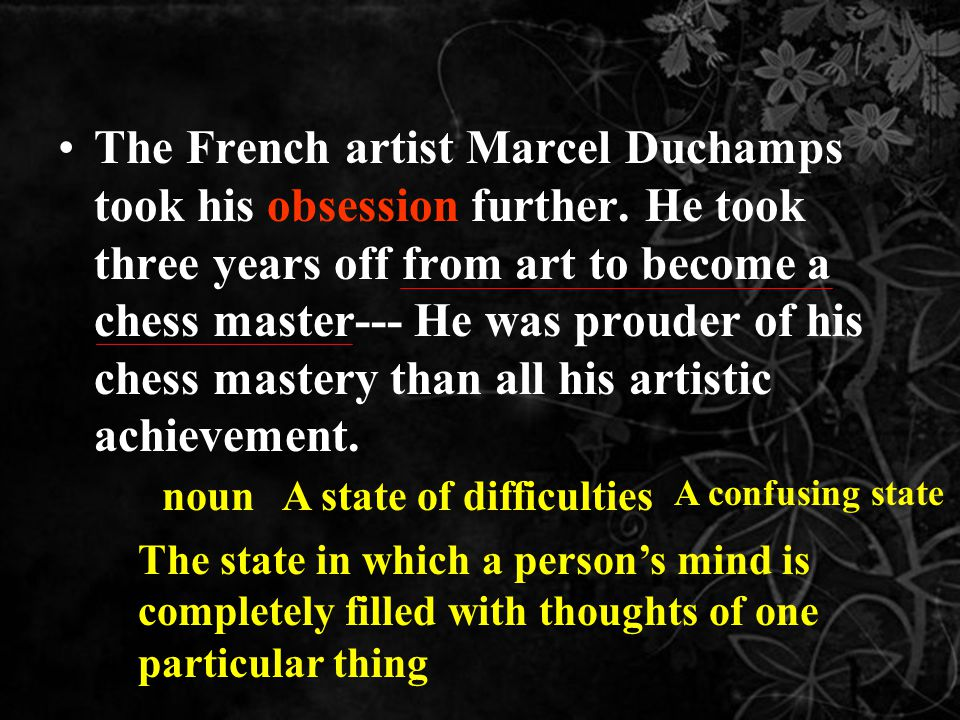 The French artist Marcel Duchamps took his obsession further.