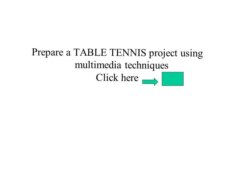 Prepare a TABLE TENNIS project using multimedia techniques Click here