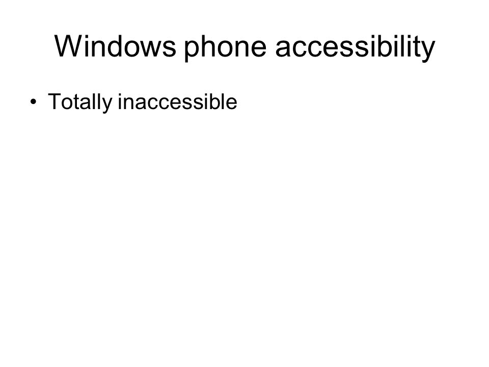 Windows phone accessibility Totally inaccessible