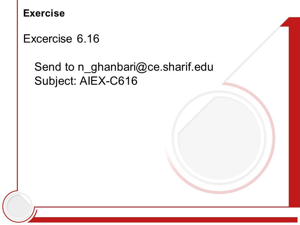 Exercise Excercise 6.16 Send to n_ghanbari@ce.sharif.edu Subject: AIEX-C616
