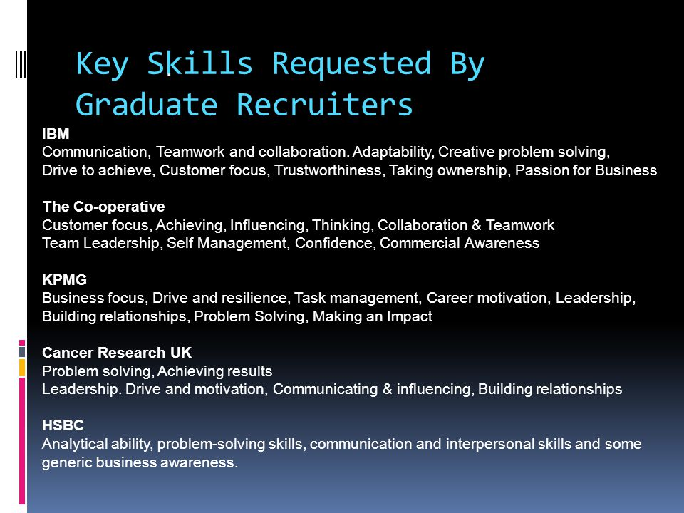Key Skills Requested By Graduate Recruiters. IBM Communication, Teamwork and collaboration.