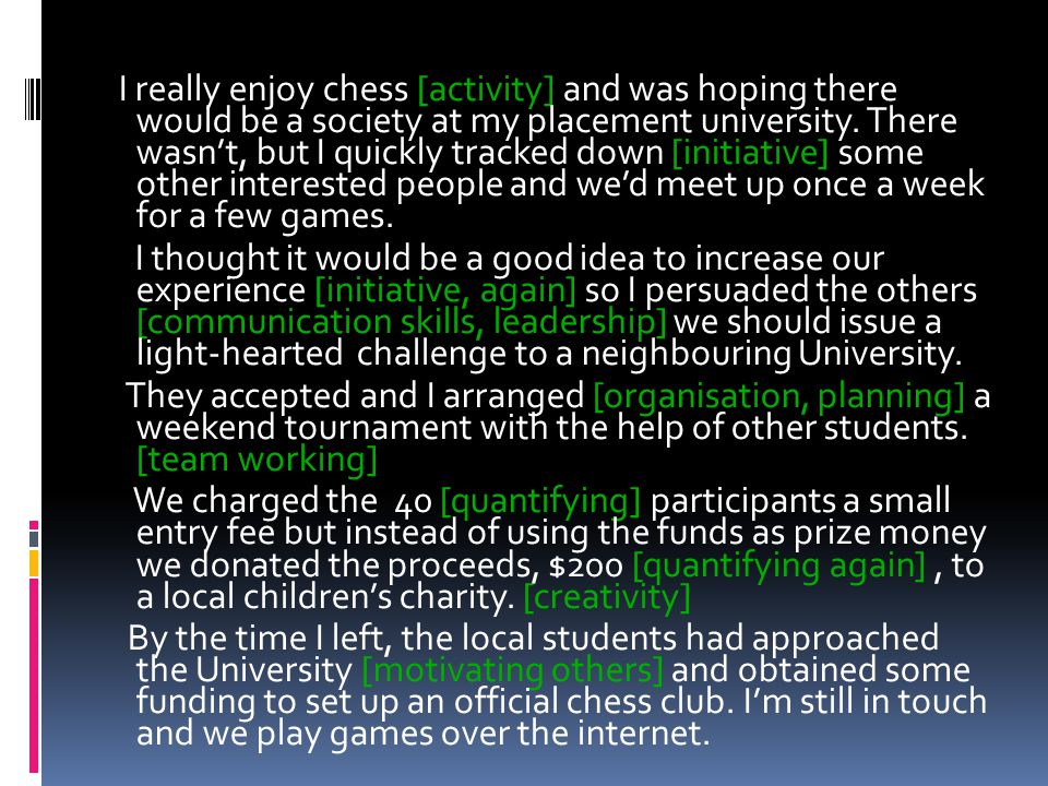 I really enjoy chess [activity] and was hoping there would be a society at my placement university.