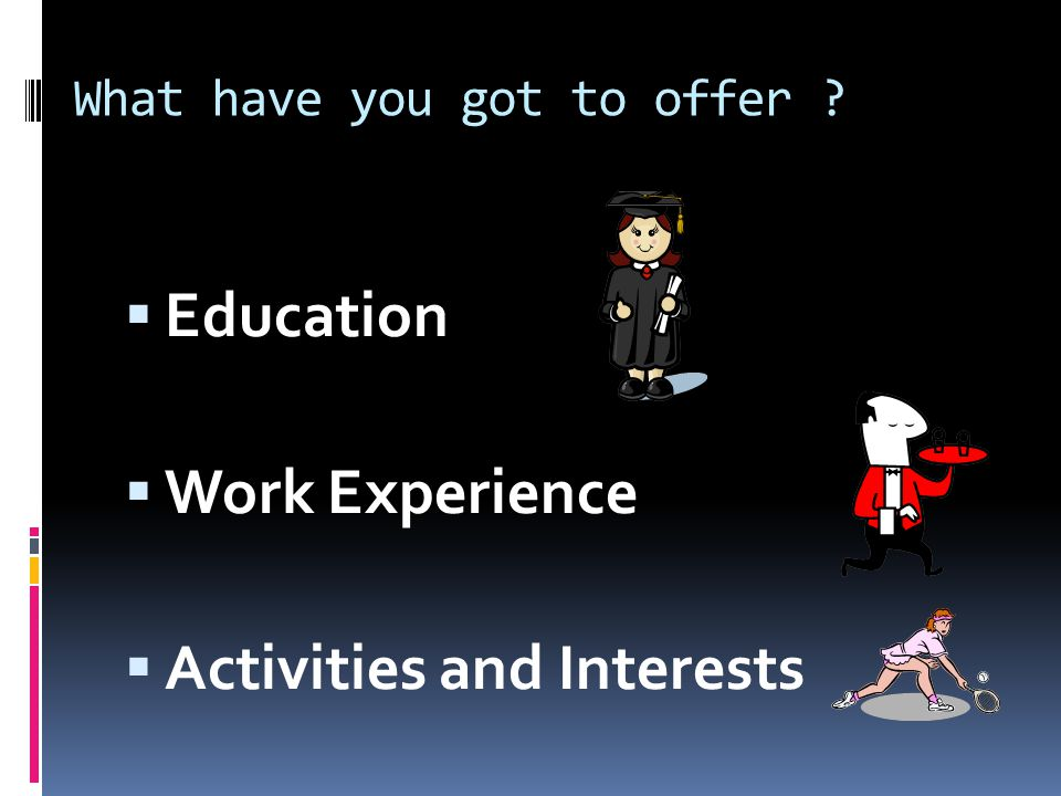 What have you got to offer?.