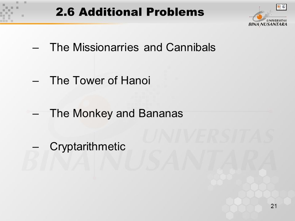 21 2.6 Additional Problems –The Missionarries and Cannibals –The Tower of Hanoi –The Monkey and Bananas –Cryptarithmetic