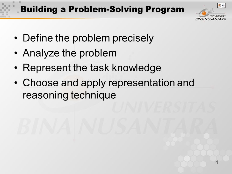 4 Building a Problem-Solving Program Define the problem precisely Analyze the problem Represent the task knowledge Choose and apply representation and reasoning technique