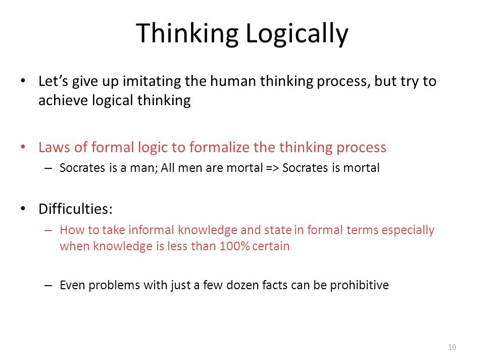Thinking Logically Let's give up imitating the human thinking process, but try to achieve logical thinking Laws of formal logic to formalize the think