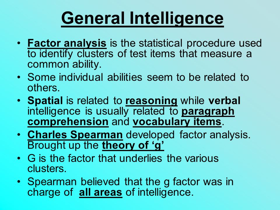General Intelligence Factor analysis is the statistical procedure used to identify clusters of test items that measure a common ability.