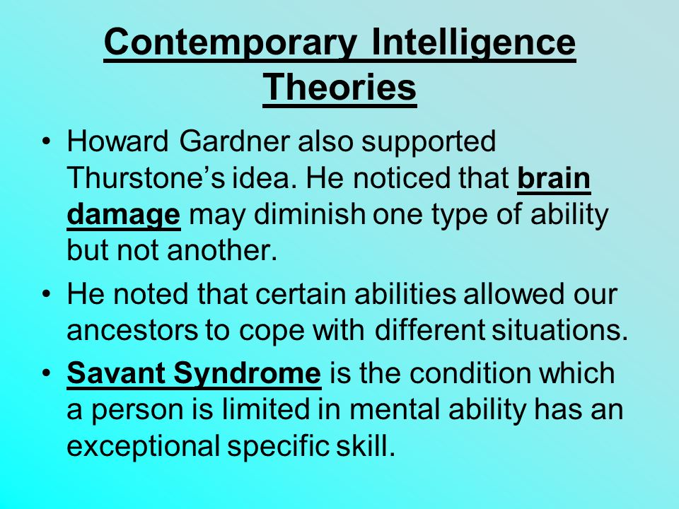 Contemporary Intelligence Theories Howard Gardner also supported Thurstone's idea.