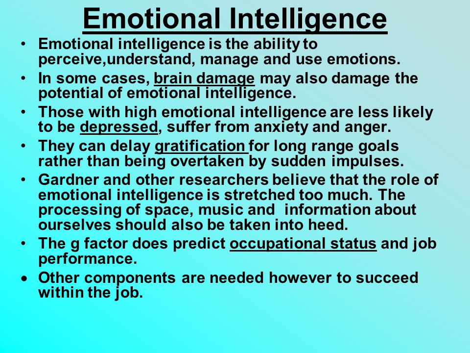 Emotional Intelligence Emotional intelligence is the ability to perceive,understand, manage and use emotions.