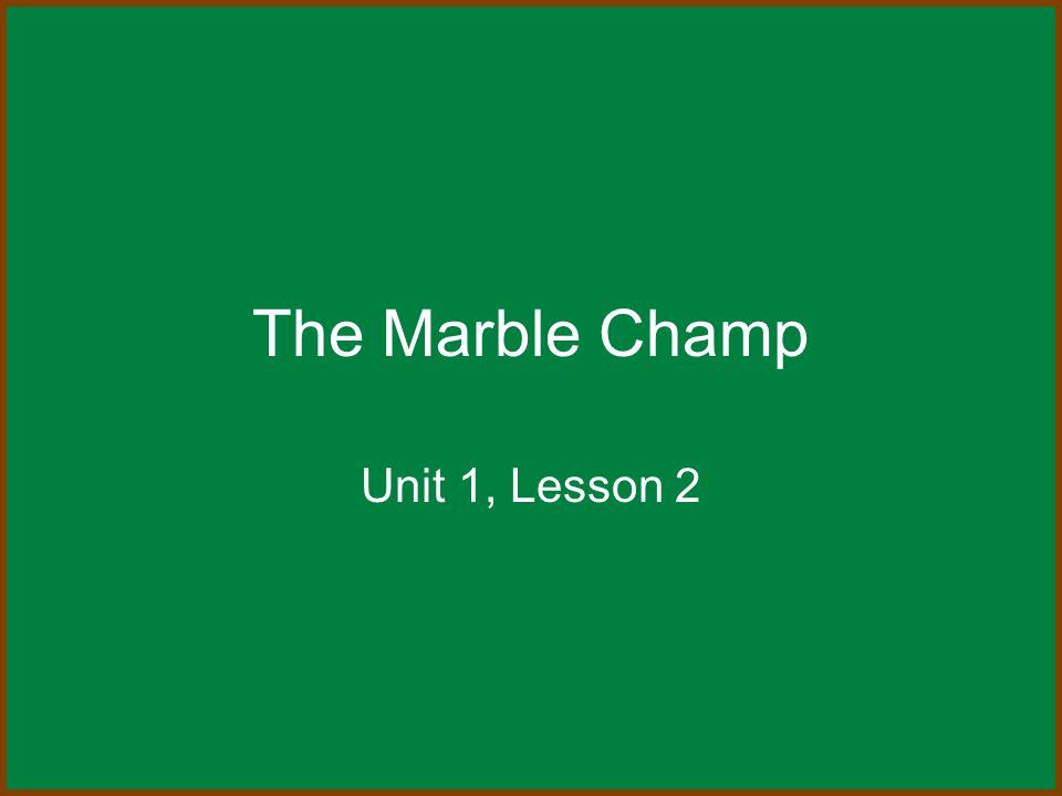 The Marble Champ Unit 1, Lesson 2