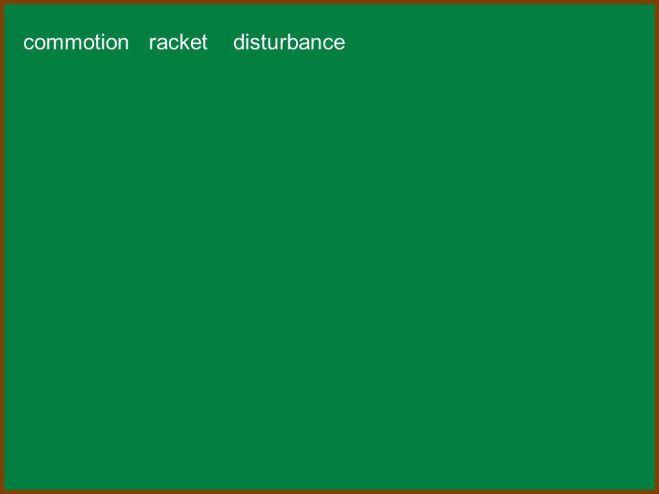 commotion racket disturbance