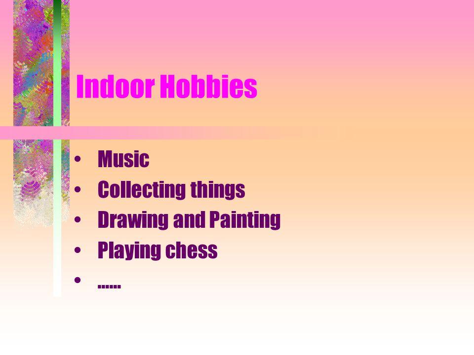 HOBBIES Indoor hobbies Outdoor hobbies