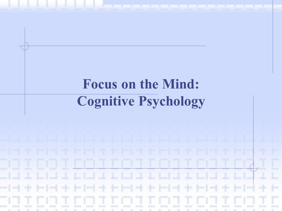 Focus on the Mind: Cognitive Psychology