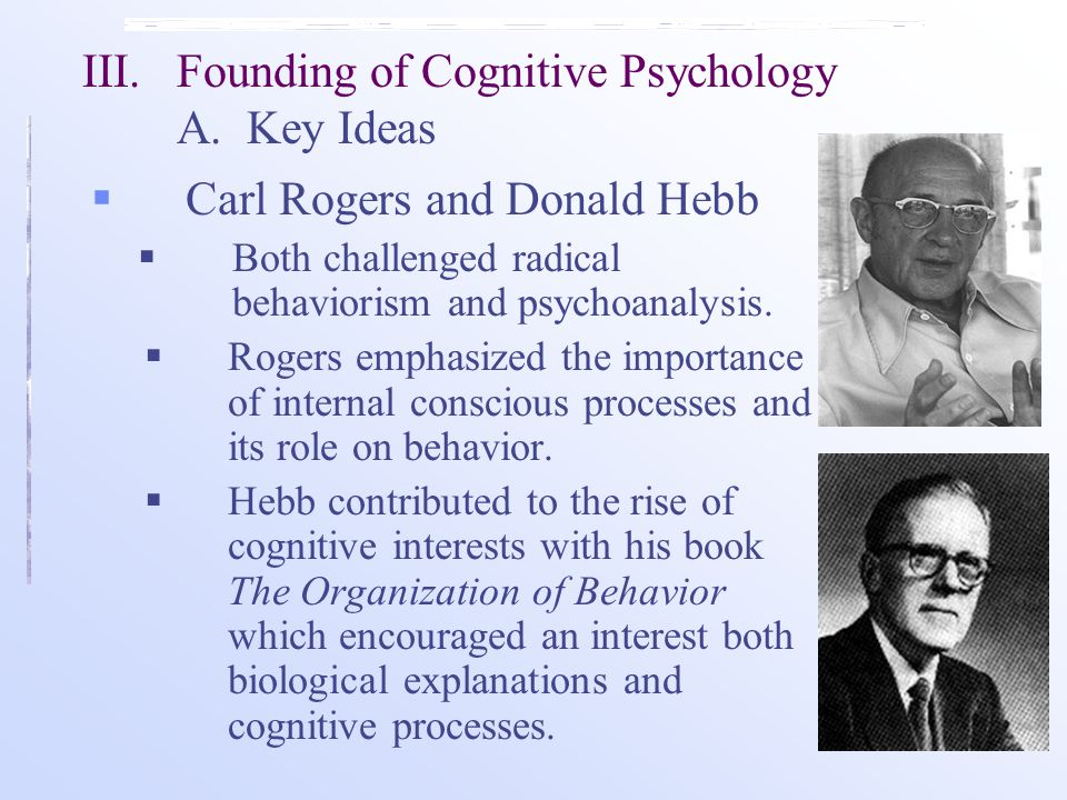  Carl Rogers and Donald Hebb  Both challenged radical behaviorism and psychoanalysis.