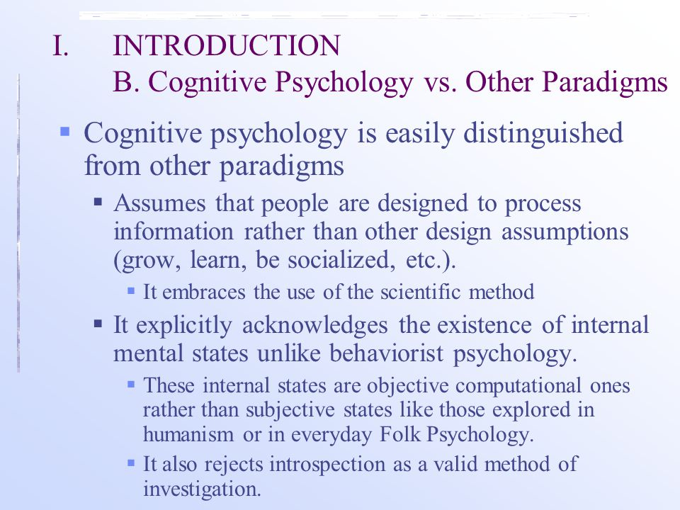 Notable movements in Cognitive Psychology  Artificial Intelligence  The branch of computer science which aims to understand intelligent behavior.