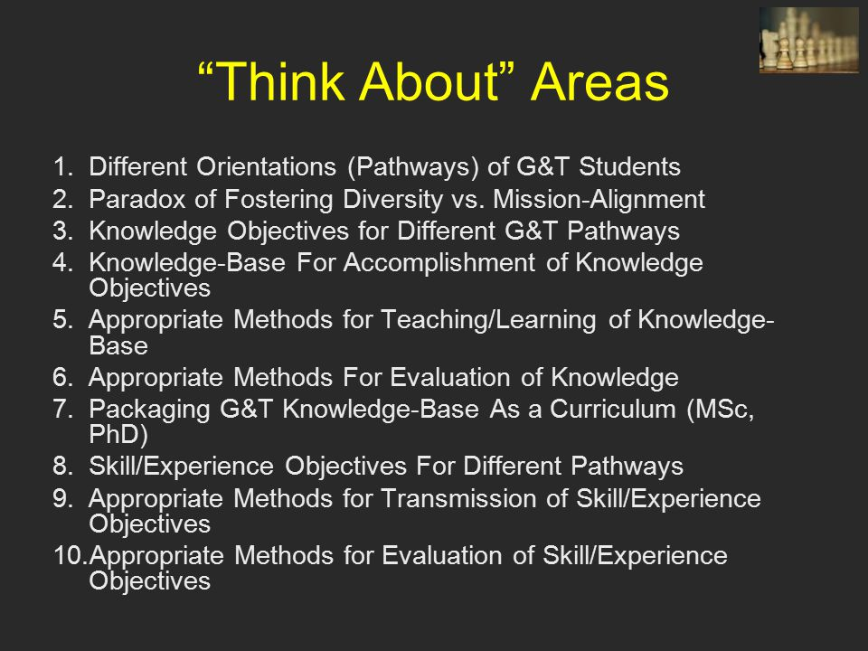 Think About Areas 1.Different Orientations (Pathways) of G&T Students 2.Paradox of Fostering Diversity vs.