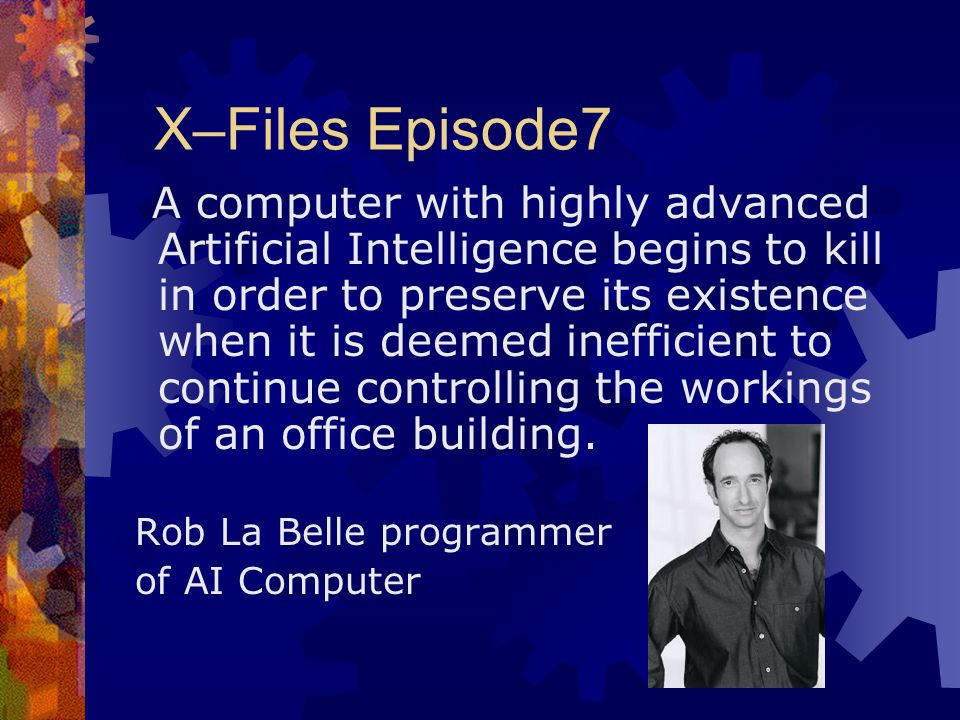 X–Files Episode7 A computer with highly advanced Artificial Intelligence begins to kill in order to preserve its existence when it is deemed inefficie