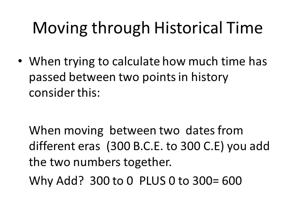 Moving through Historical Time When trying to calculate how much time has passed between two points in history consider this: When moving between two