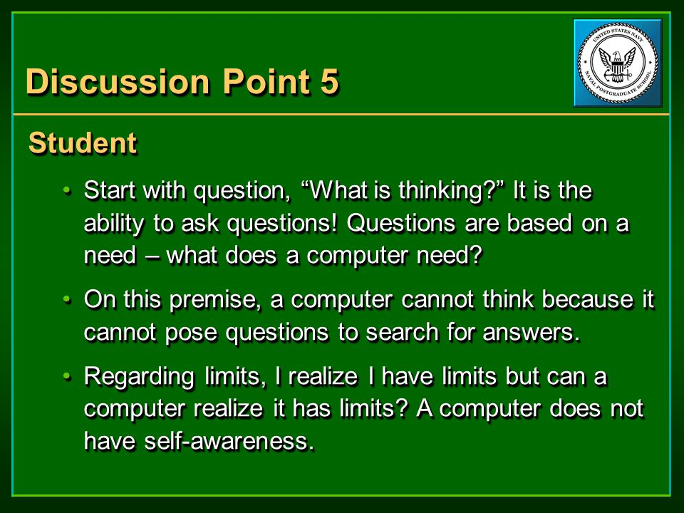 Discussion Point 5 Student Start with question, What is thinking It is the ability to ask questions.