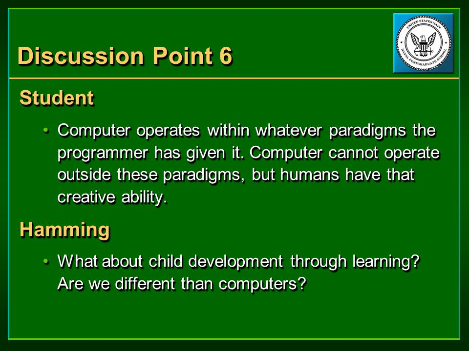 Discussion Point 6 Student Computer operates within whatever paradigms the programmer has given it.