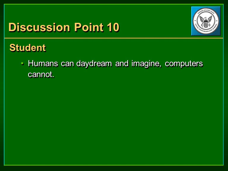 Discussion Point 10 Student Humans can daydream and imagine, computers cannot.Humans can daydream and imagine, computers cannot.Student