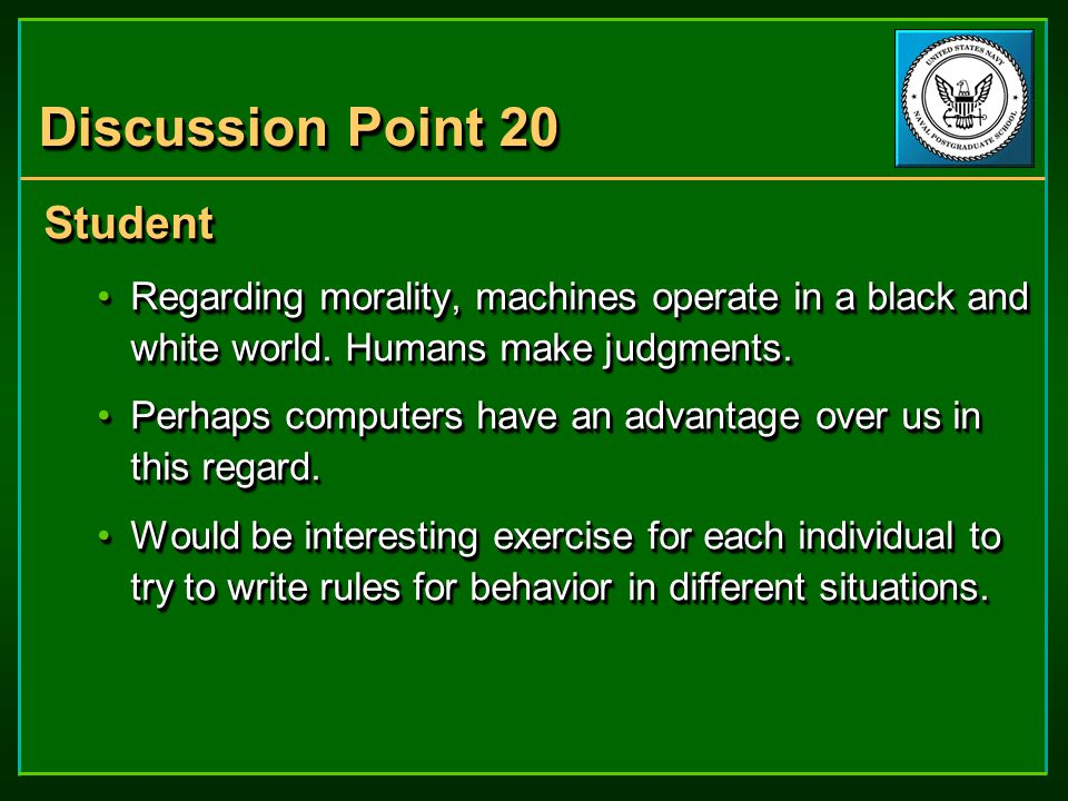 Discussion Point 20 Student Regarding morality, machines operate in a black and white world.