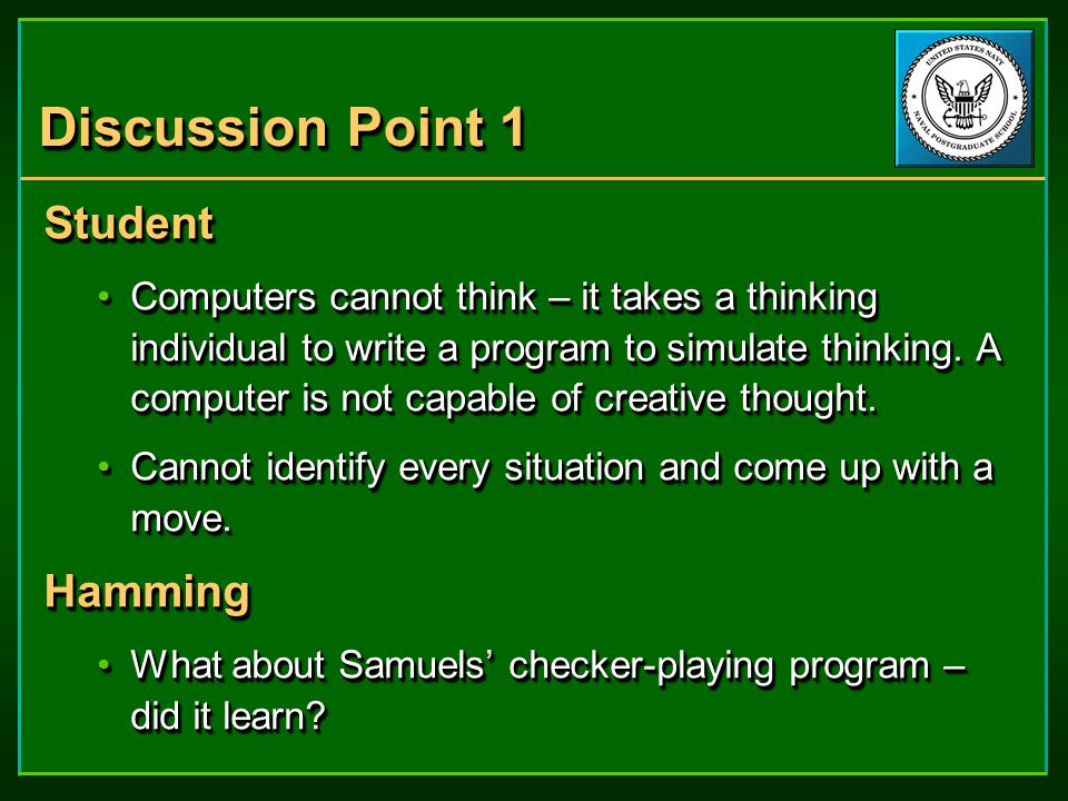 Discussion Point 1 Student Computers cannot think – it takes a thinking individual to write a program to simulate thinking.