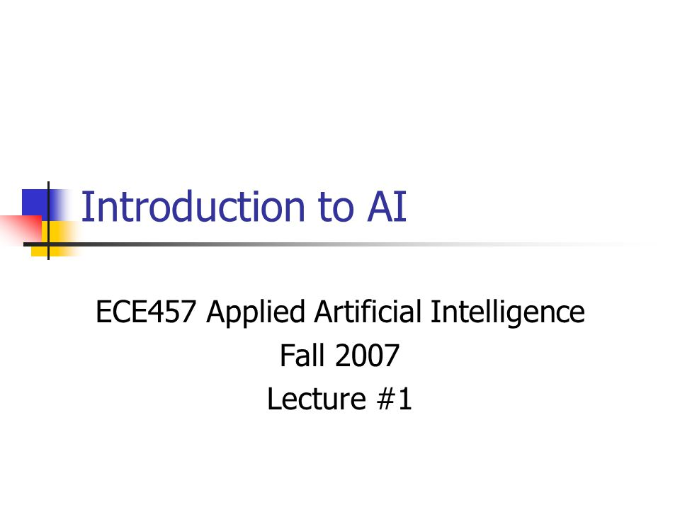 Introduction to AI ECE457 Applied Artificial Intelligence Fall 2007 Lecture #1
