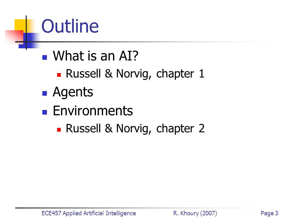 ECE457 Applied Artificial Intelligence R. Khoury (2007)Page 3 Outline What is an AI.